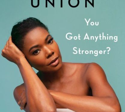 Gabriel Union Book: You Got Anything Stronger